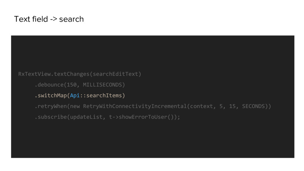 Text field -> search RxTextView.textChanges(sea...