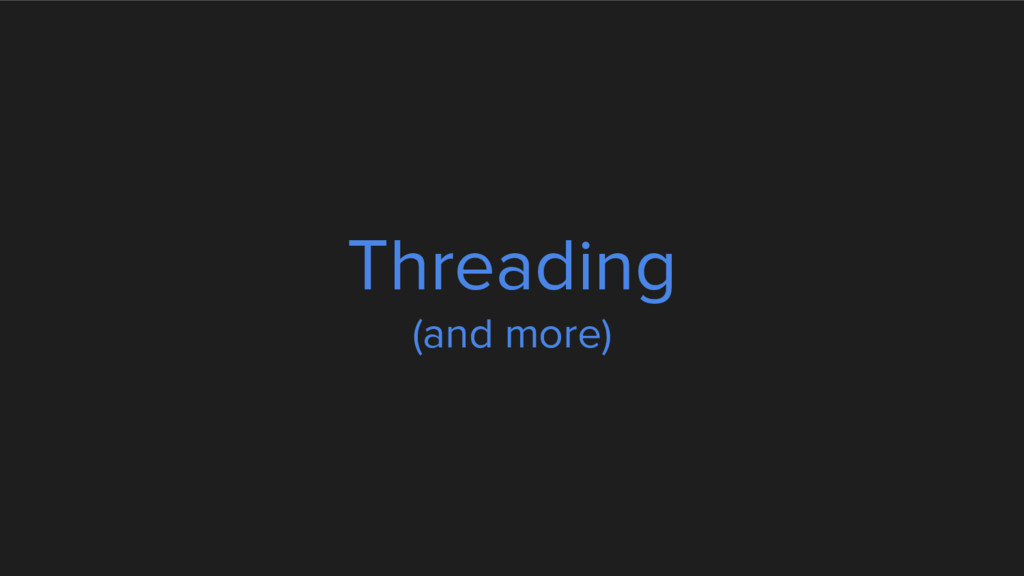 Threading (and more)