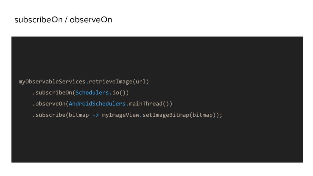 subscribeOn / observeOn myObservableServices.re...