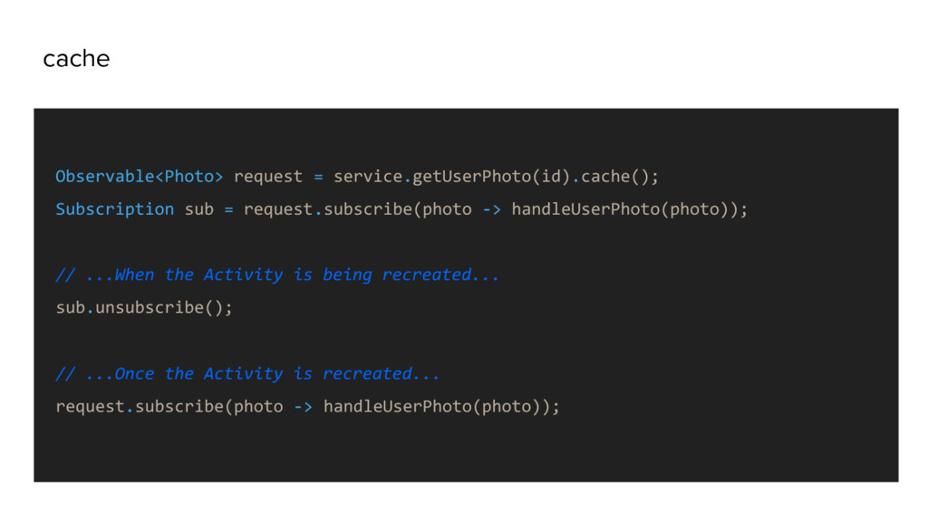 cache Observable<Photo> request = service.getUs...