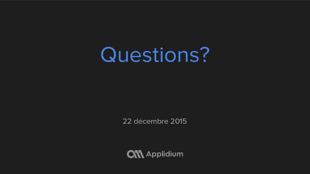 Questions? 22 décembre 2015