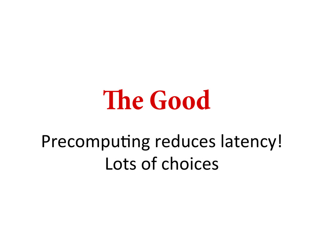 e Good PrecompuDng reduces latency!  ...