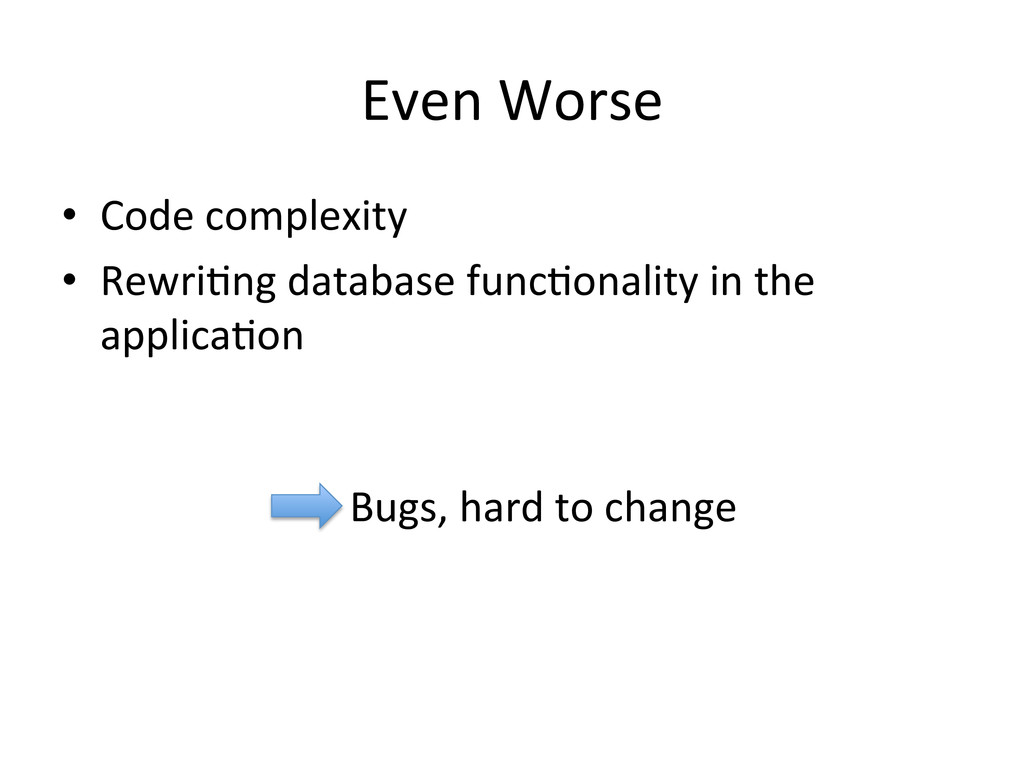 Even Worse  • Code complexity  • ...