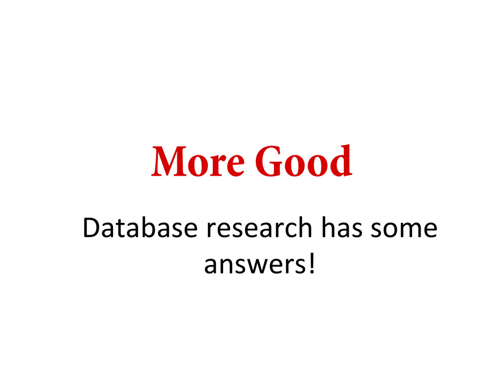 More Good Database research has some...