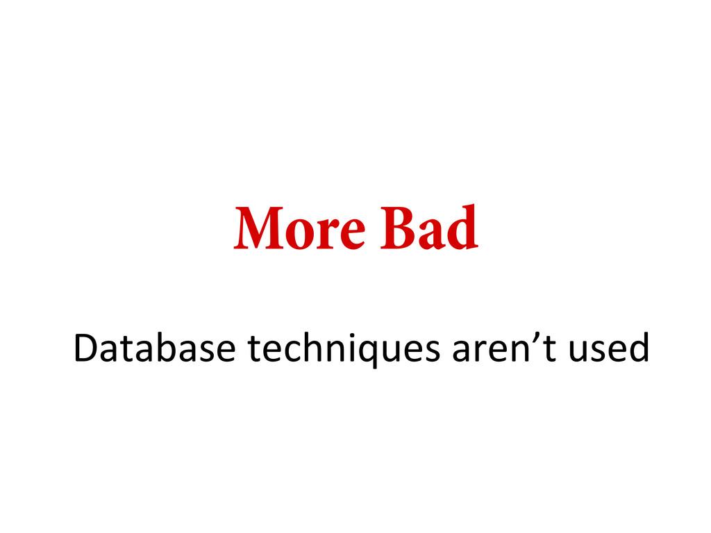 More Bad Database techniques aren't us...
