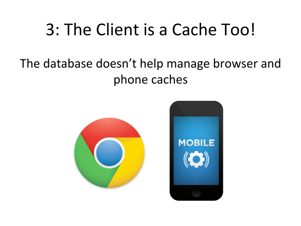 3: The Client is a Cache Too!...