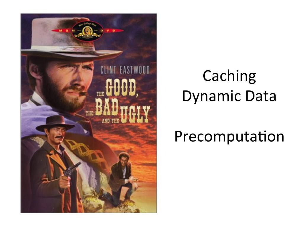 Caching  Dynamic Data     Precom...