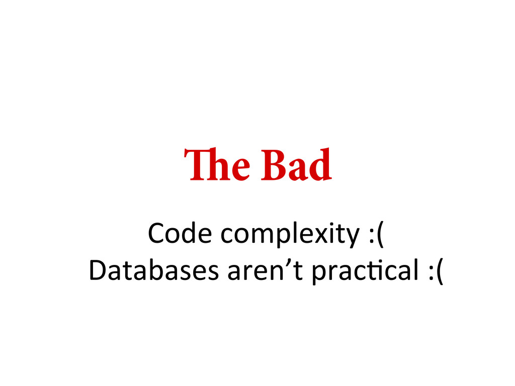 e Bad Code complexity :(  Databases...