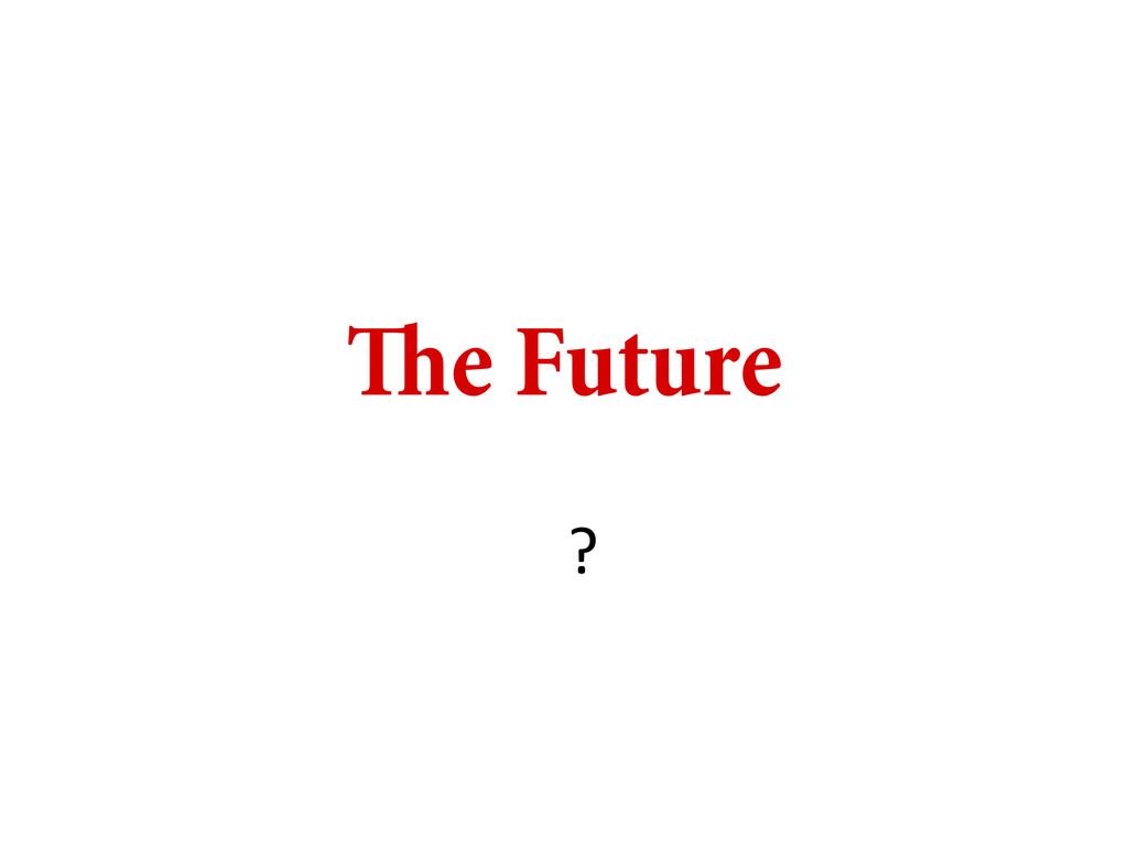 e Future ?