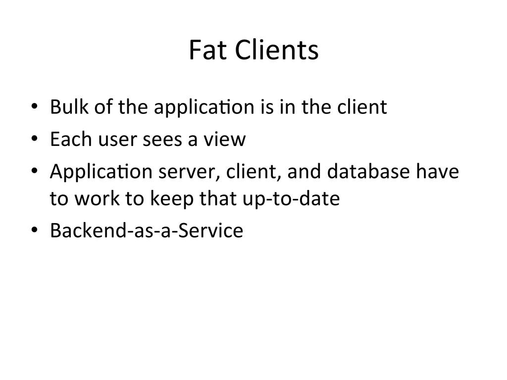 Fat Clients  • Bulk of the appl...