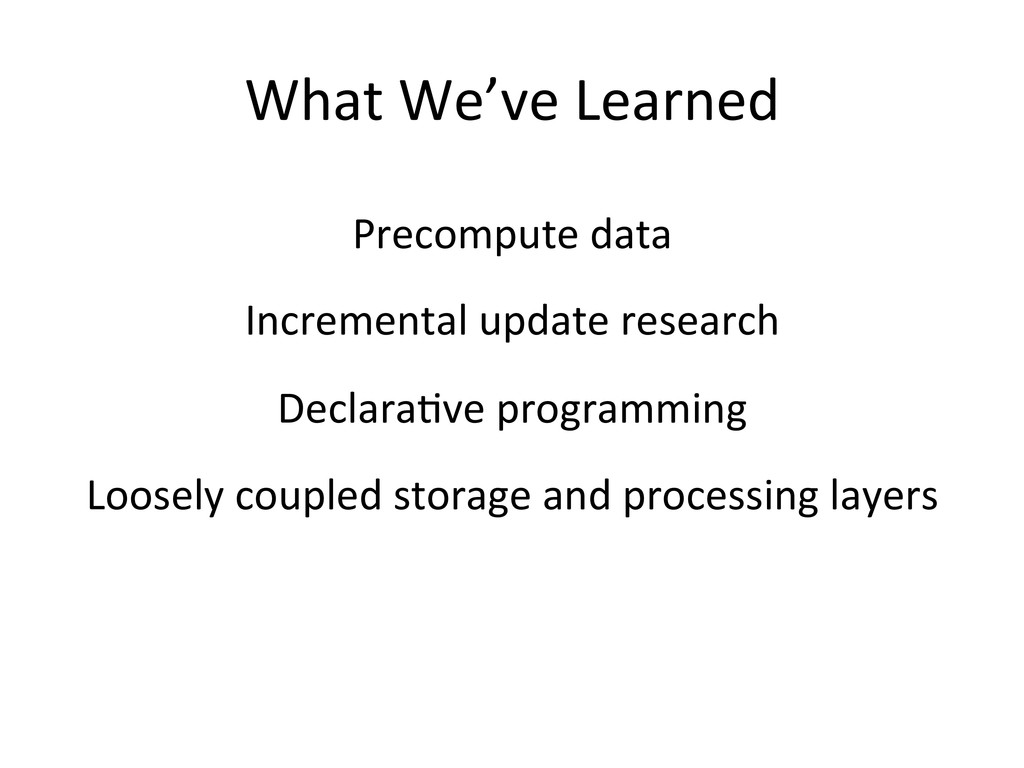 What We've Learned  Precompute data...