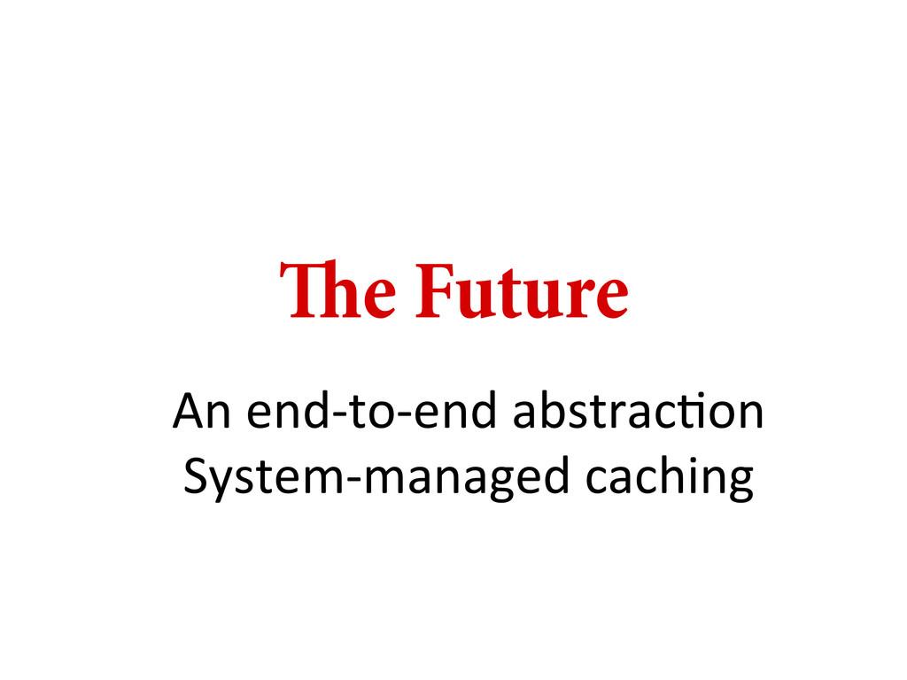 e Future An end-‐to-‐end abstracDon ...