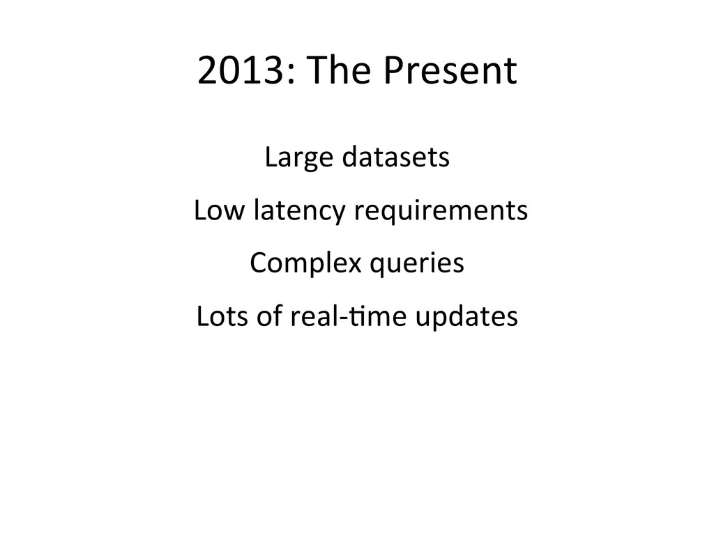 2013: The Present  Large datasets...