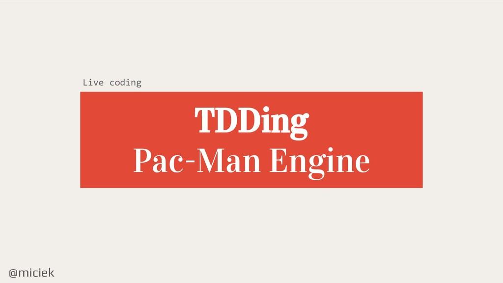 @miciek TDDing Pac-Man Engine Live coding