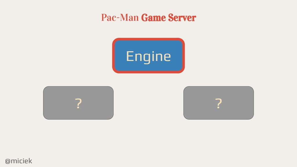 @miciek Pac-Man Game Server ? Engine ?