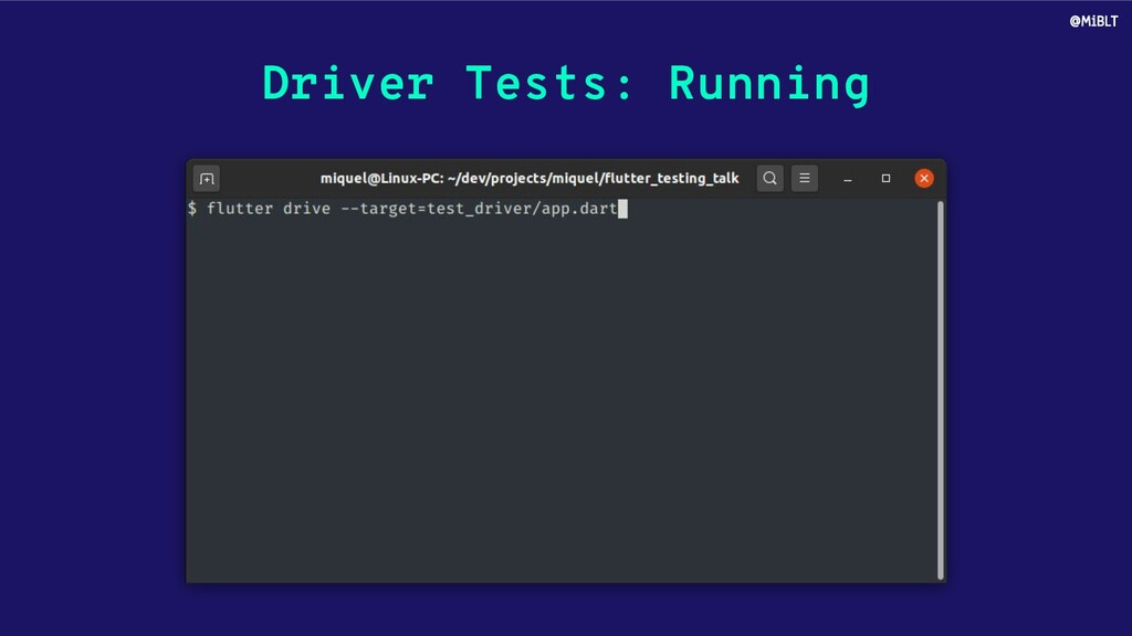 Driver Tests: Running @MiBLT