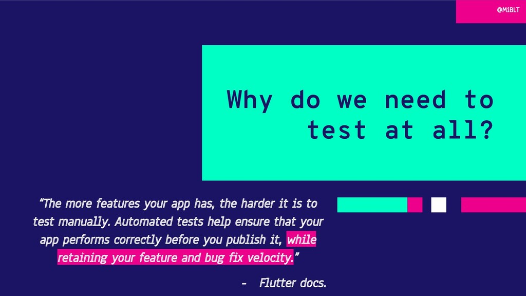 """Why do we need to test at all? """"The more featur..."""