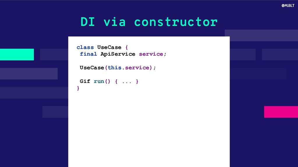 DI via constructor class UseCase { final ApiSer...