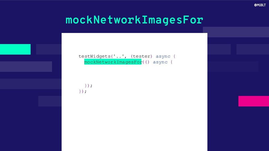 mockNetworkImagesFor testWidgets('..', (tester)...