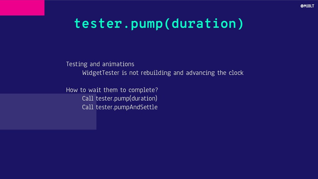 tester.pump(duration) Testing and animations Wi...