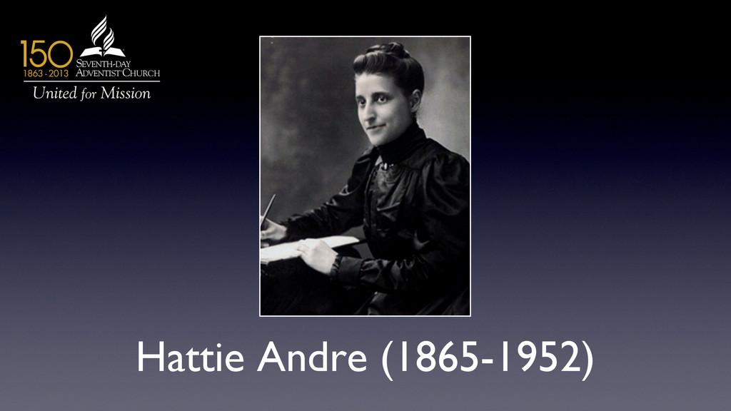 Hattie Andre (1865-1952)