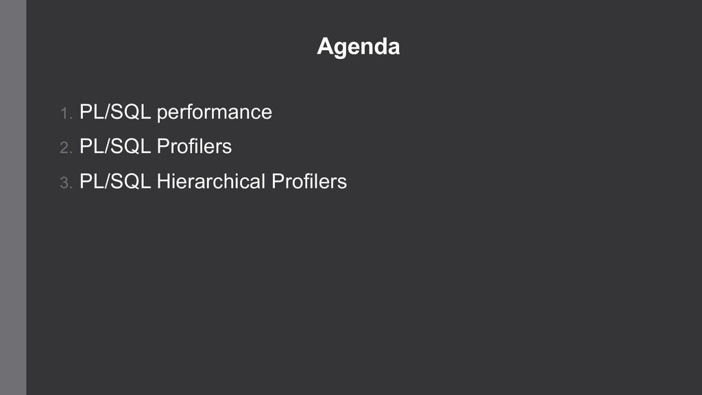 Agenda 1. PL/SQL performance 2. PL/SQL Profiler...