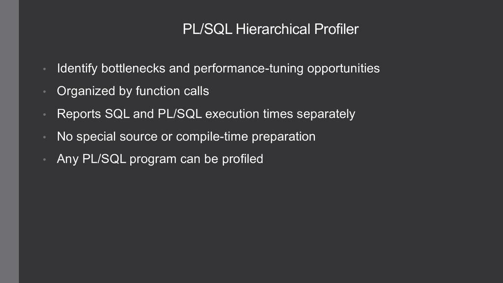 PL/SQL Hierarchical Profiler • Identify bottlen...
