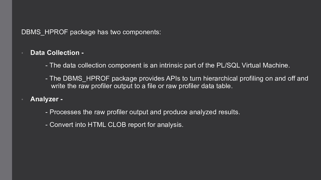 DBMS_HPROF package has two components: • Data C...