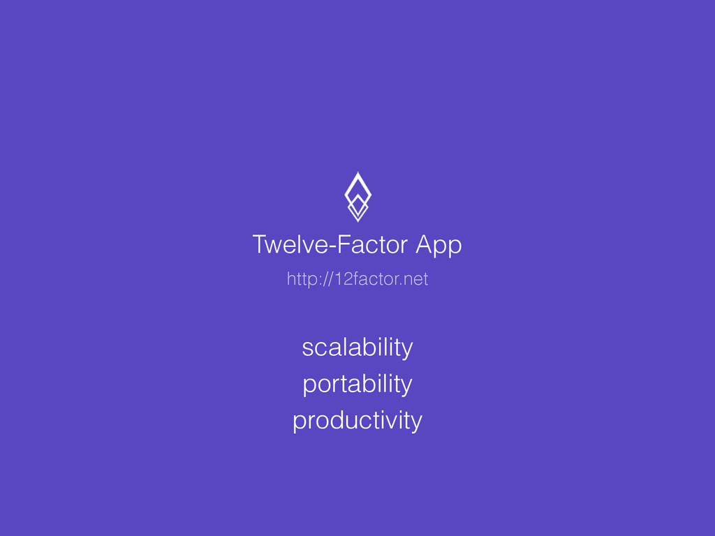 Twelve-Factor App http://12factor.net scalabili...