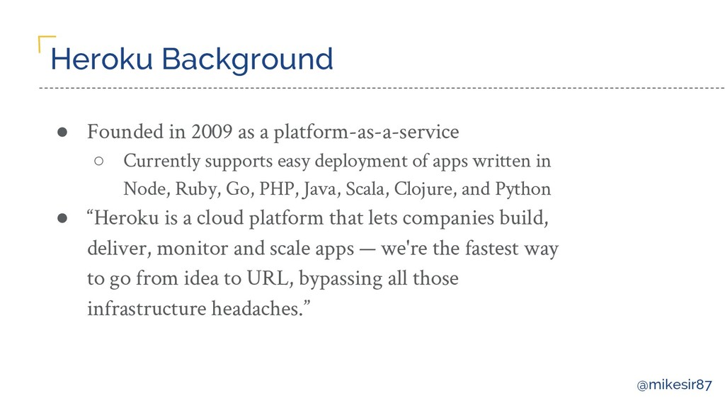 @mikesir87 Heroku Background ● Founded in 2009 ...