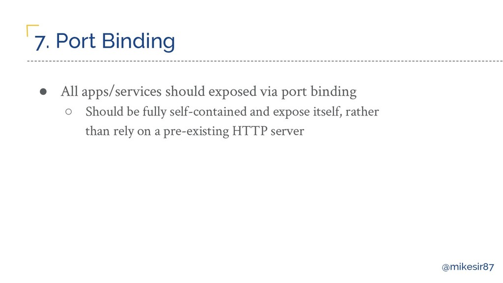 @mikesir87 7. Port Binding ● All apps/services ...