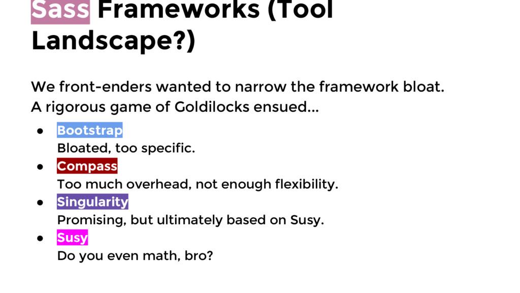 Sass Frameworks (Tool Landscape?) We front-ende...