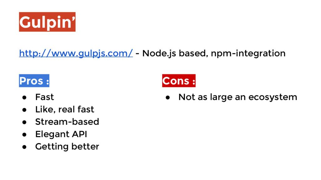 Gulpin' Pros : ● Fast ● Like, real fast ● Strea...