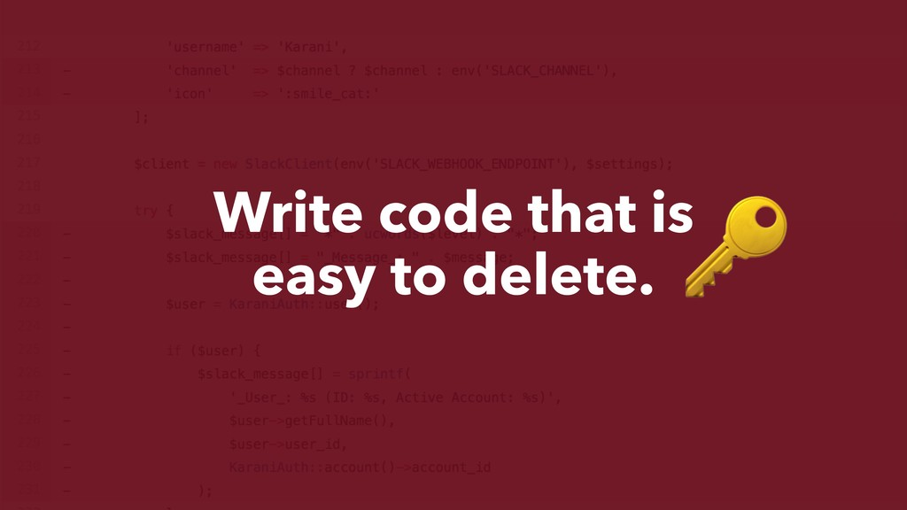 Write code that is easy to delete.