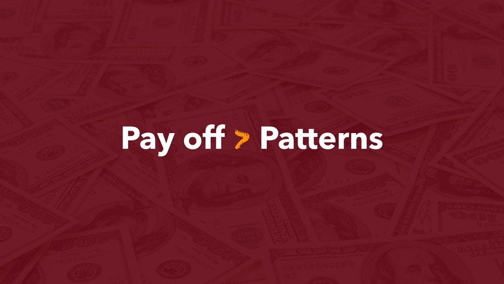 Pay off > Patterns