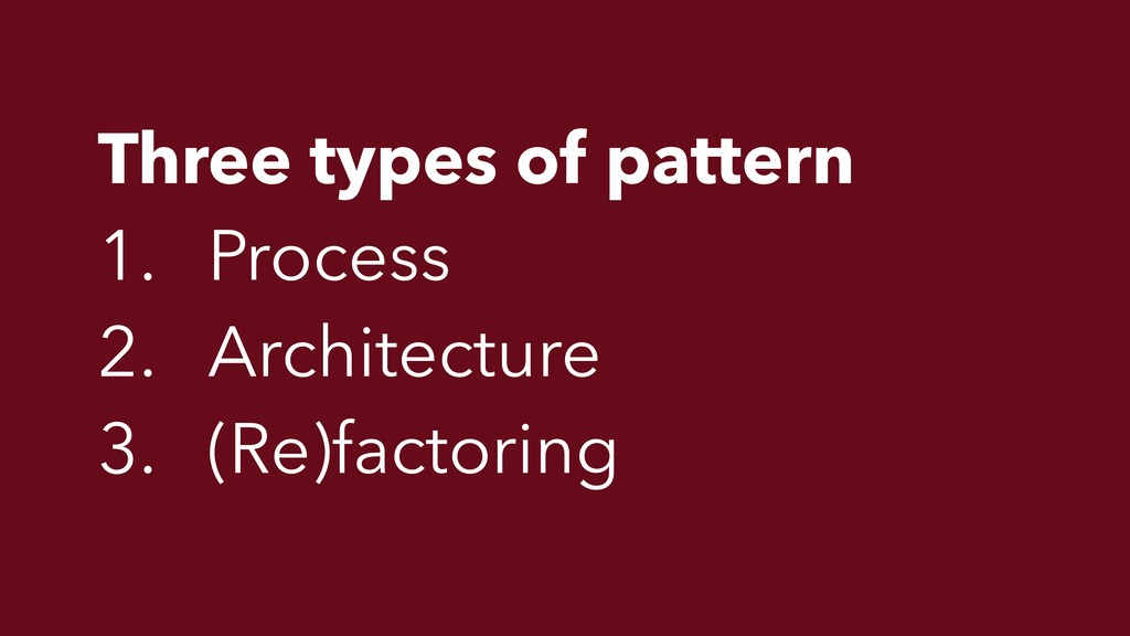 Three types of pattern 1. Process 2. Architectu...