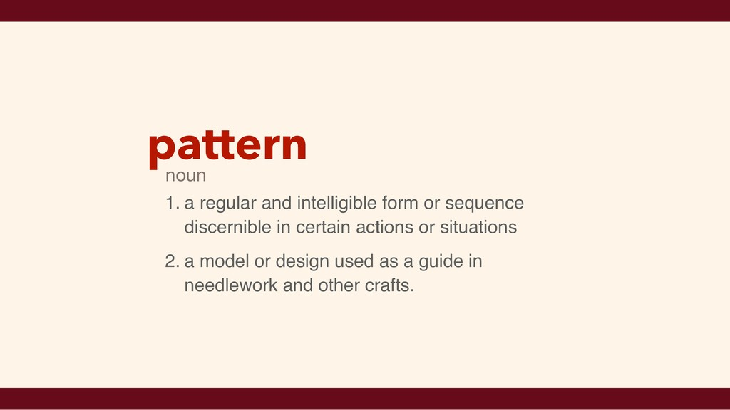 pattern 1. a regular and intelligible form or s...