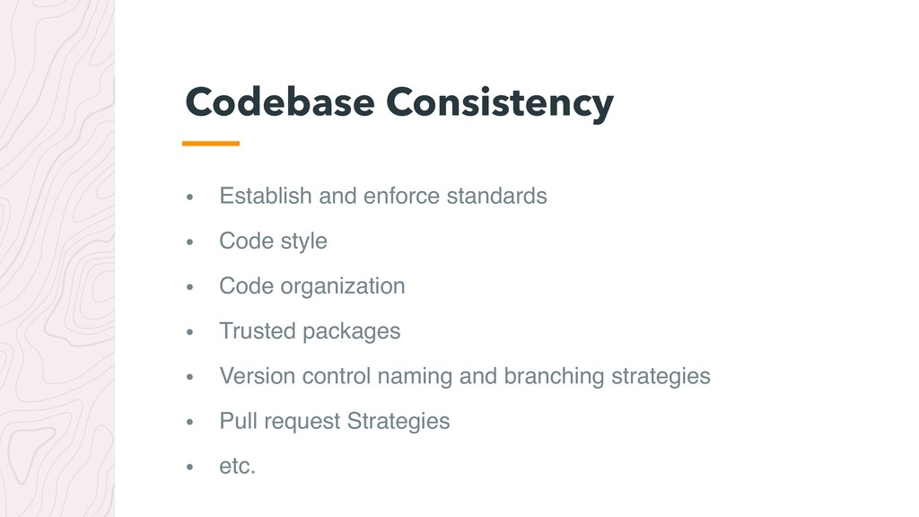 • Establish and enforce standards • Code style ...