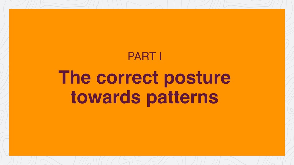 The correct posture towards patterns PART I