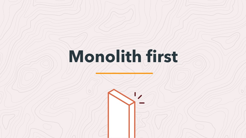 Monolith first
