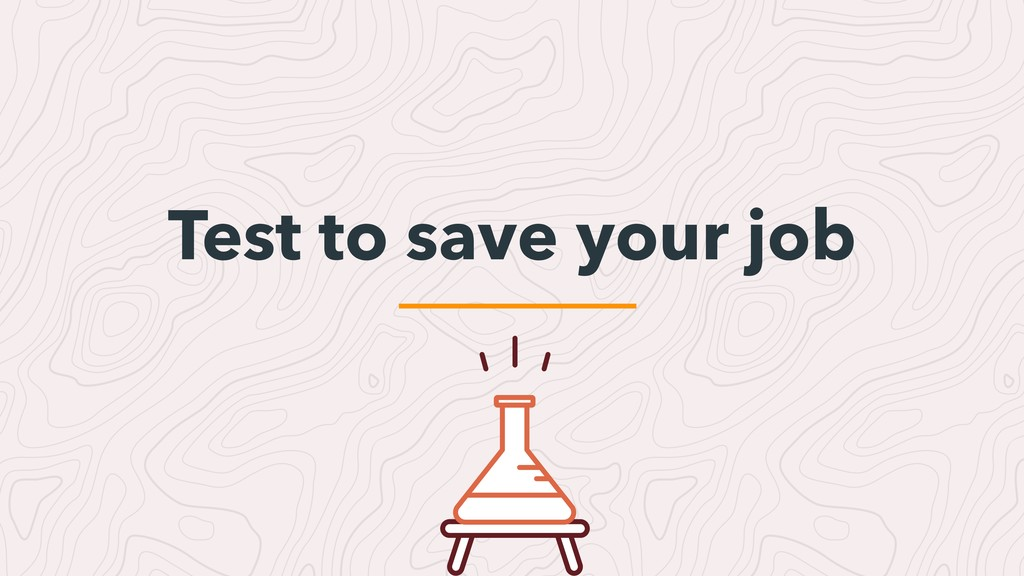 Test to save your job