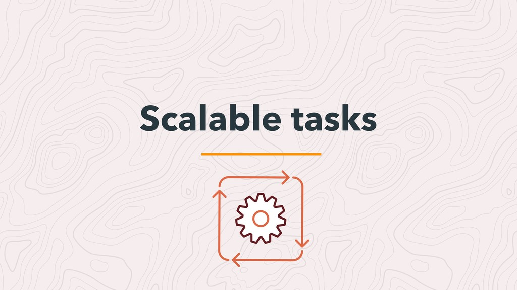 Scalable tasks