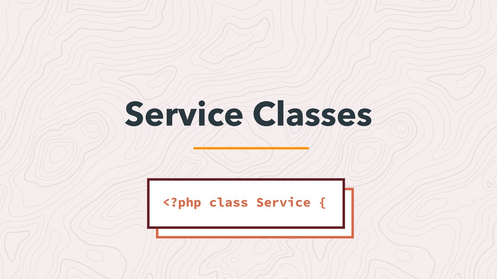 Service Classes <?php class Service {