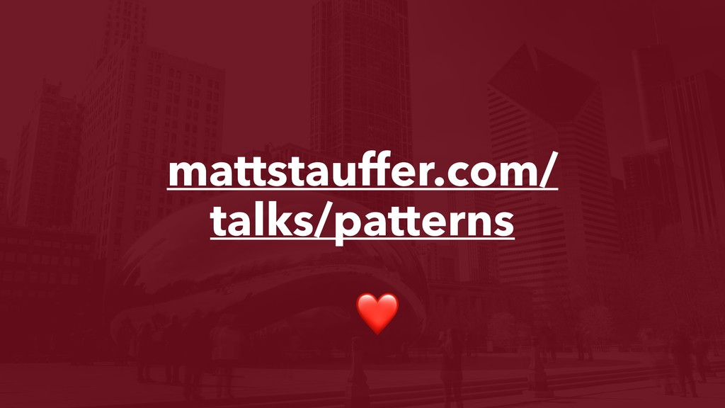 mattstauffer.com/ talks/patterns ❤