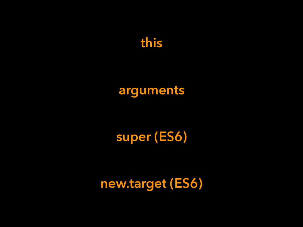 this arguments super (ES6) new.target (ES6)