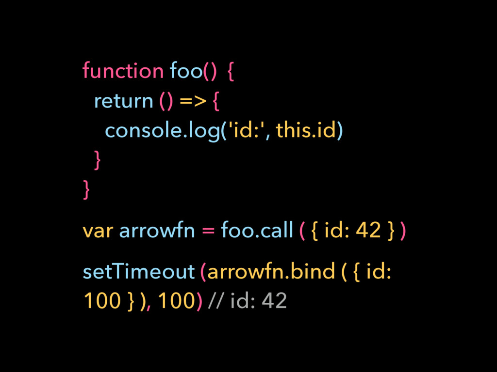 function foo() { return () => { console.log('...
