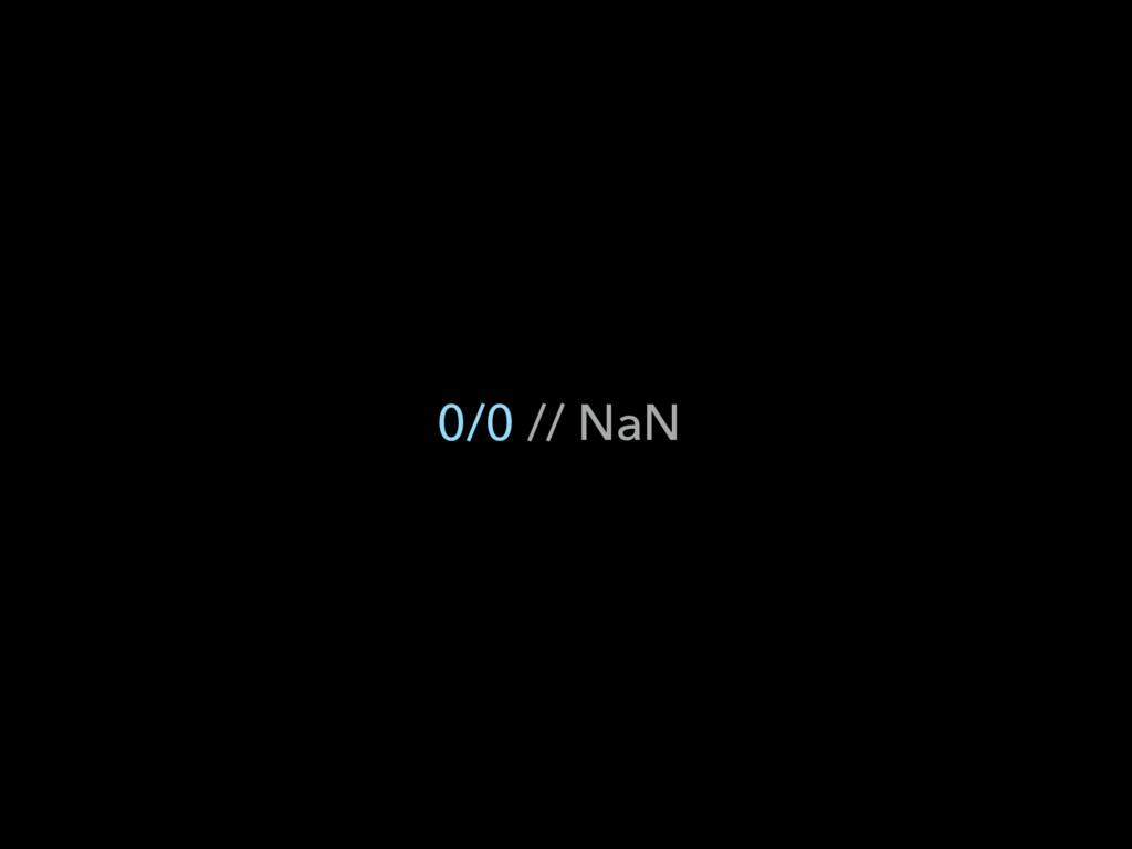 0/0 // NaN