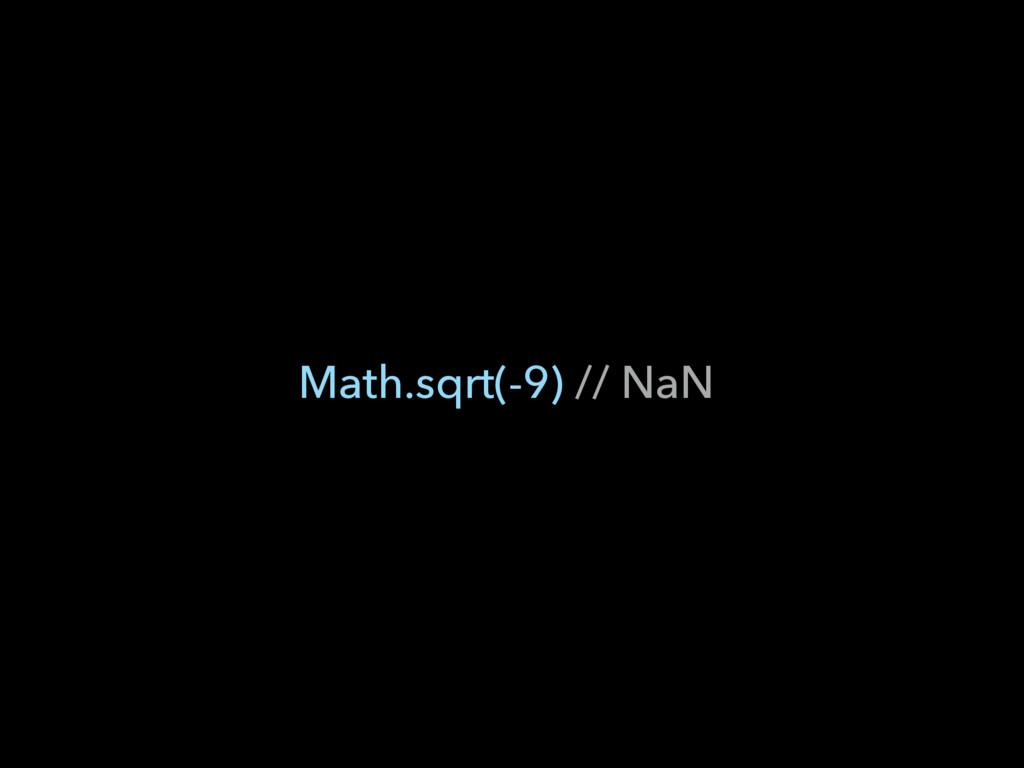 Math.sqrt(-9) // NaN