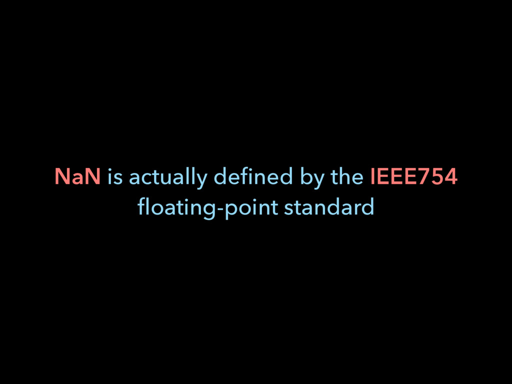 NaN is actually defined by the IEEE754 floating-p...