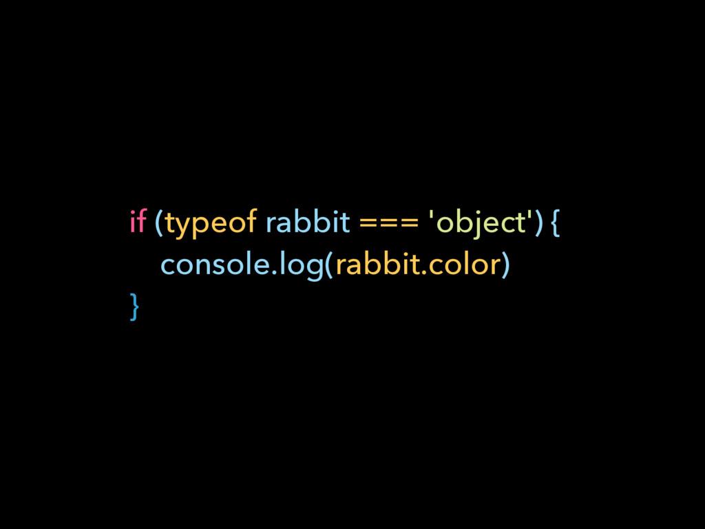 if (typeof rabbit === 'object') { console.log(...